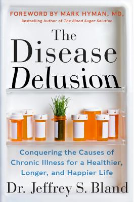 The Disease Delusion: Conquering the Causes of Chronic Illness for a Healthier, Longer, and Happier Life Cover Image