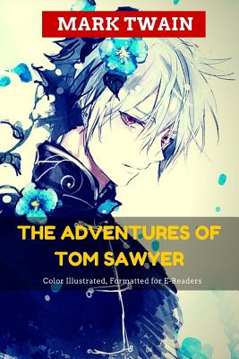 The Adventures of Tom Sawyer: Color Illustrated, Formatted for E-Readers Cover Image