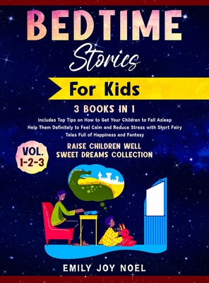 Bedtime Stories for Kids 3 Books in 1: vol.1-2-3: Includes Top Tips on How to Get Your Children to Fall Asleep Help Them Definitely to Feel Calm and R Cover Image