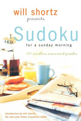 Will Shortz Presents Sudoku for a Sunday Morning: 100 Wordless Crossword Puzzles Cover Image