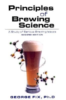 Principles of Brewing Science, Second Edition: A Study of Serious Brewing Issues Cover Image