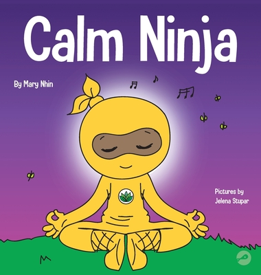 Calm Ninja: A Children's Book About Calming Your Anxiety Featuring the Calm Ninja Yoga Flow Cover Image