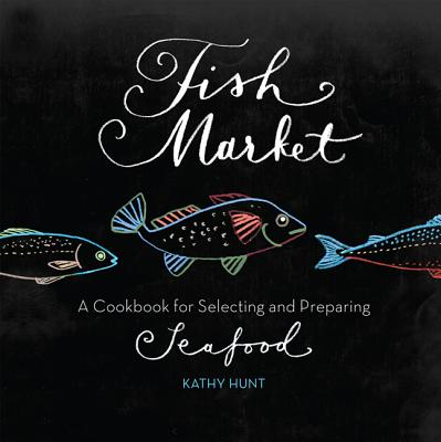 Fish Market: A Cookbook for Selecting and Preparing Seafood Cover Image
