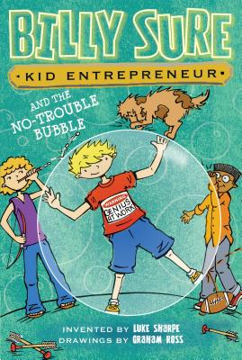 Cover for Billy Sure Kid Entrepreneur and the No-Trouble Bubble