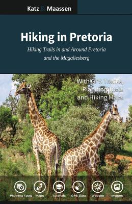 Hiking in Pretoria: Hiking Trails in and Around Pretoria and the Magaliesberg Cover Image
