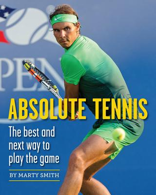 Absolute Tennis: The Best And Next Way To Play The Game Cover Image