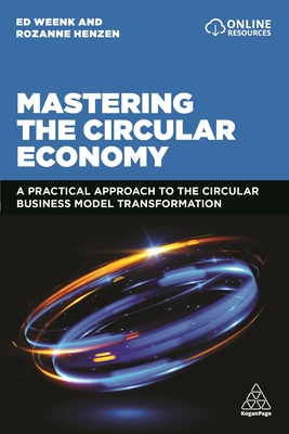 Mastering the Circular Economy: A Practical Approach to the Circular Business Model Transformation Cover Image