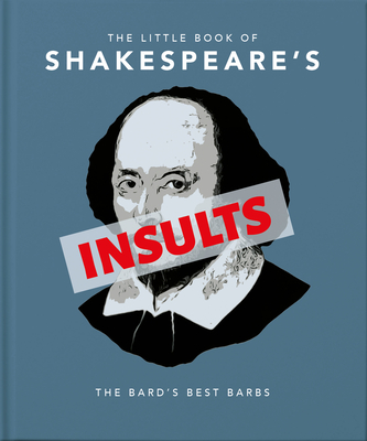 The Little Book of Shakespeare's Insults: The Bard's Best Barbs (Little Book Of...) Cover Image