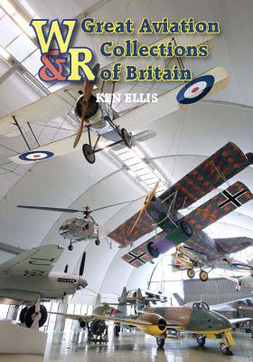 Great Aviation Collections of Britain: The Uk's National Treasures and Where to Find Them Cover Image