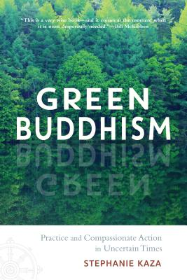 Green Buddhism: Practice and Compassionate Action in Uncertain Times Cover Image