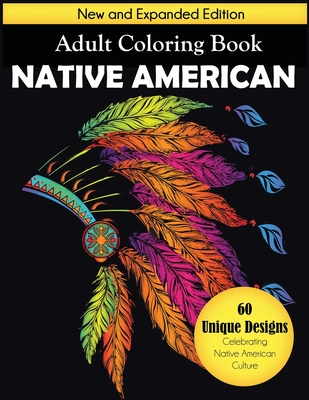 Native American Adult Coloring Book: New and Expanded Edition, 60 Unique Designs Celebrating Native American Culture Cover Image