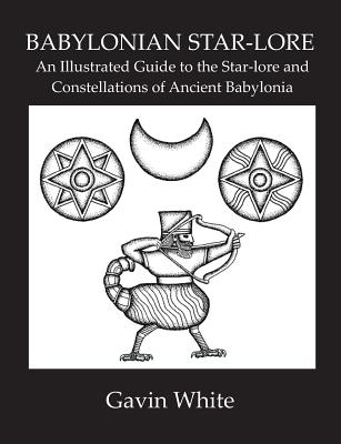 Babylonian Star-Lore. an Illustrated Guide to the Star-Lore and Constellations of Ancient Babylonia Cover Image