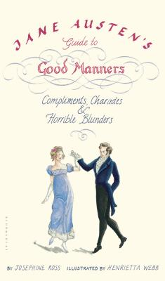 Jane Austen's Guide to Good Manners: Compliments, Charades & Horrible Blunders Cover Image