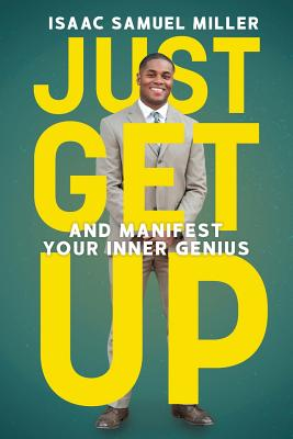Just Get Up: And Manifest Your Inner Genius Cover Image