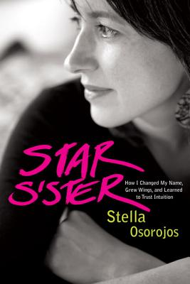 Star Sister: How I Changed My Name, Grew Wings, and Learned to Trust Intuition Cover Image