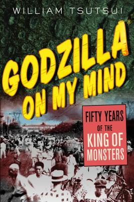 Godzilla on My Mind: Fifty Years of the King of Monsters Cover Image