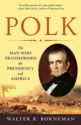 Polk: The Man Who Transformed the Presidency and America Cover Image