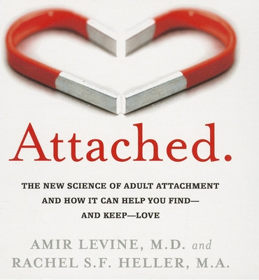 Attached: The New Science of Adult Attachment and How It Can Help You Find - And Keep - Love Cover Image