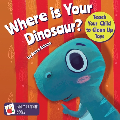 Where is Your Dinosaur: Teach your child to clean up toys Cover Image