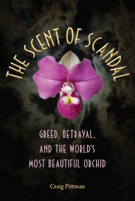 The Scent of Scandal: Greed, Betrayal, and the World's Most Beautiful Orchid Cover Image