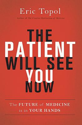 The Patient Will See You Now: The Future of Medicine is in Your Hands Cover Image