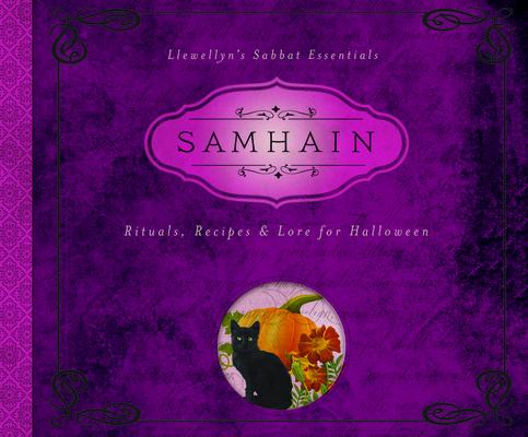 Samhain: Rituals, Recipes & Lore for Halloween (Llewellyn's Sabbat Essentials #6) Cover Image