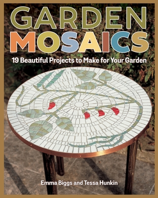Garden Mosaics: 19 Beautiful Projects to Make for Your Garden Cover Image