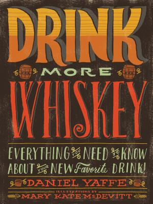 Drink More Whiskey: Everything You Need to Know About Your New Favorite Drink! Cover Image