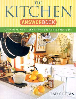 The Kitchen Answer Book: Answers to All of Your Kitchen and Cooking Questions Cover Image