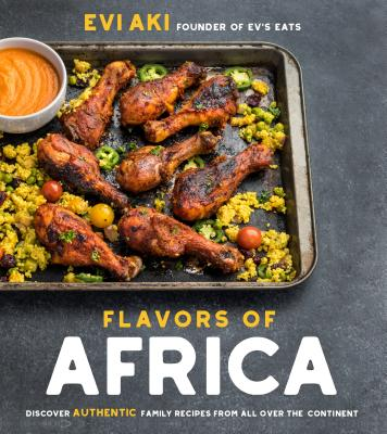 Flavors of Africa: Discover Authentic Family Recipes from All Over the Continent Cover Image