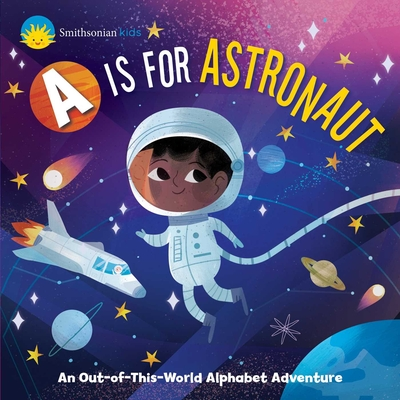 Smithsonian Kids: A is for Astronaut: An Out-of-This-World Alphabet Adventure Cover Image
