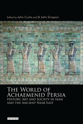 The World of Achaemenid Persia: History, Art and Society in Iran and the Ancient Near East Cover Image