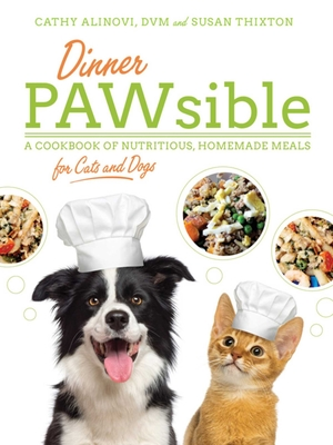 Dinner PAWsible: A Cookbook of Nutritious, Homemade Meals for Cats and Dogs Cover Image