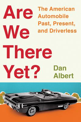 Are We There Yet?: The American Automobile Past, Present, and Driverless Cover Image