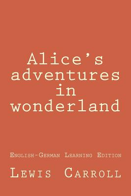 Alice's Adventures in Wonderland: Alice's Adventures in Wonderland (English-German Learning Edition) Cover Image