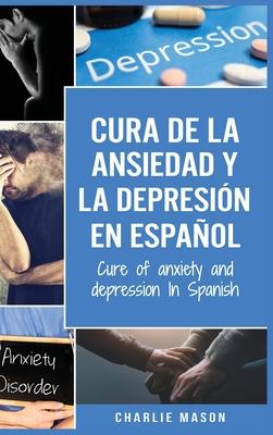 Cura de la ansiedad y la depresión En español/ Cure of anxiety and depression In Spanish Cover Image