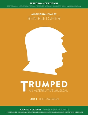 TRUMPED (An Alternative Musical) Act I Performance Edition: Amateur Three Performance Cover Image