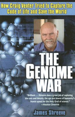 The Genome War: How Craig Venter Tried to Capture the Code of Life and Save the World Cover Image