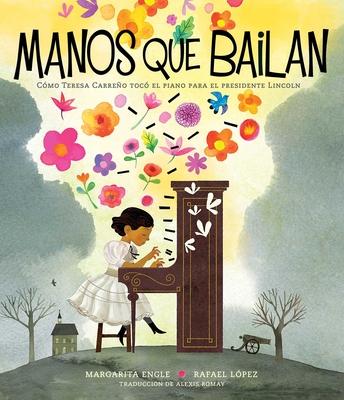 Manos que bailan (Dancing Hands): Cómo Teresa Carreño tocó el piano para el presidente Lincoln Cover Image