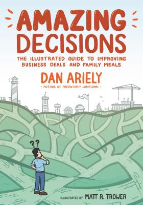 Amazing Decisions: The Illustrated Guide to Improving Business Deals and Family Meals Cover Image