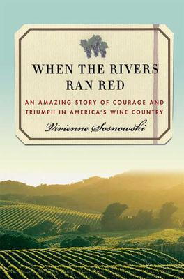 When the Rivers Ran Red: An Amazing Story of Courage and Triumph in America's Wine Country Cover Image