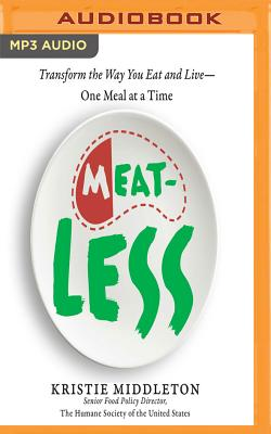Meatless: Transform the Way You Eat and Live--One Meal at a Time Cover Image