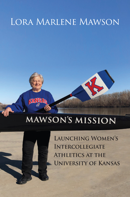 Mawson's Mission: Launching Women's Intercollegiate Athletics at the University of Kansas Cover Image