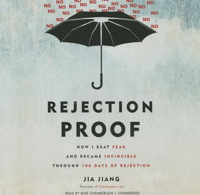 Rejection Proof Lib/E: How I Beat Fear and Became Invincible Through 100 Days of Rejection Cover Image