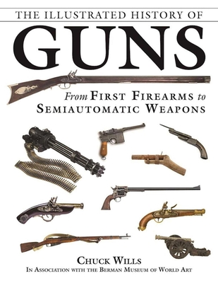 The Illustrated History of Guns: From First Firearms to Semiautomatic Weapons Cover Image
