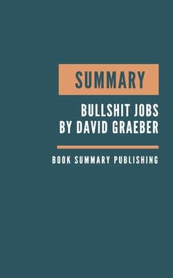 Summary: Bullshit Jobs Summary. David Graeber's Book. Meaningful job. Meaningful work. David Graeber Bullshit Jobs. Book Summar Cover Image