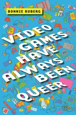 Video Games Have Always Been Queer (Postmillennial Pop #16) Cover Image