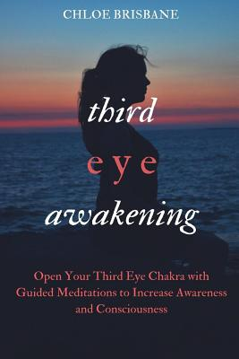 Third Eye Awakening: Open Your Third Eye Chakra with Guided Meditation to Increase Awareness and Consciousness (Activate and Decalcify Pine Cover Image