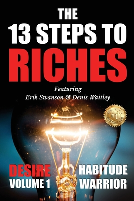 The 13 Steps To Riches: Habitude Warrior Volume 1: DESIRE with Denis Waitley Cover Image