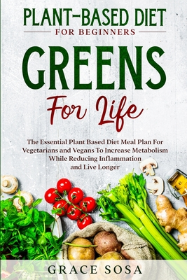 Plant Based Diet For Beginners: Greens For Life - The Essential Plant Based Diet Meal Plan For Vegetarians and Vegans To Increase Metabolism While Red Cover Image